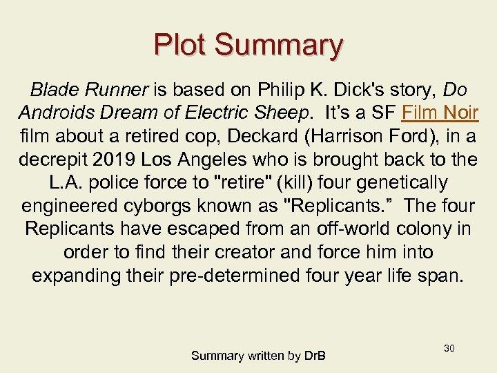 Plot Summary Blade Runner is based on Philip K. Dick's story, Do Androids Dream