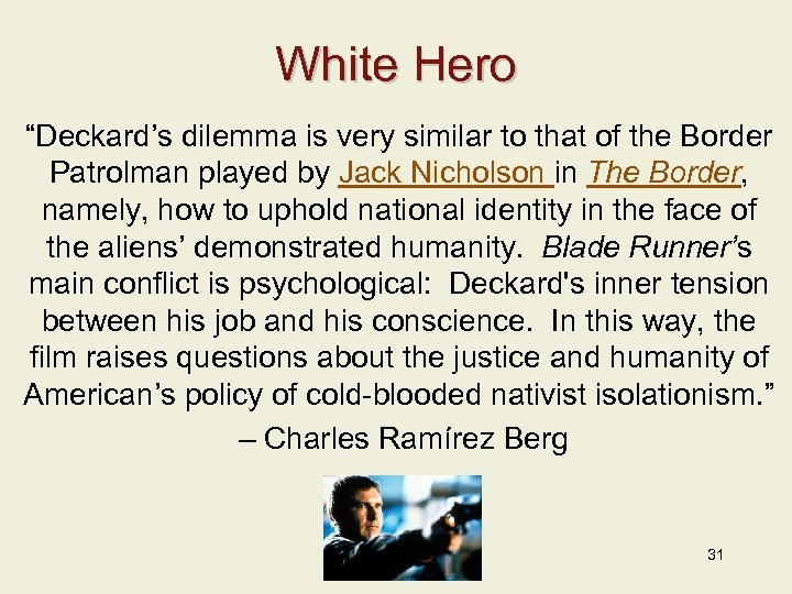 "White Hero ""Deckard's dilemma is very similar to that of the Border Patrolman played"