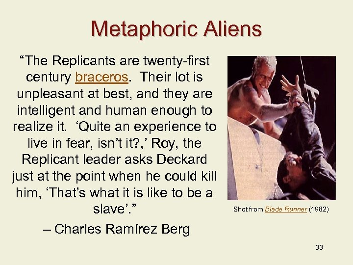 "Metaphoric Aliens ""The Replicants are twenty-first century braceros. Their lot is unpleasant at best,"