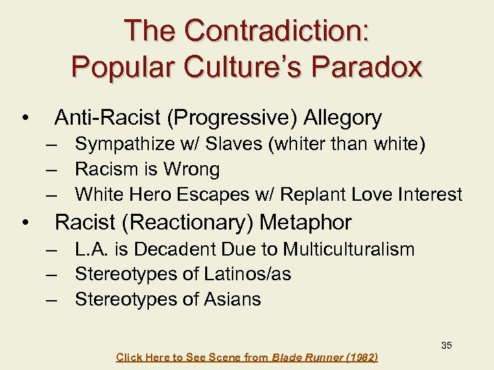 The Contradiction: Popular Culture's Paradox • Anti-Racist (Progressive) Allegory – Sympathize w/ Slaves (whiter