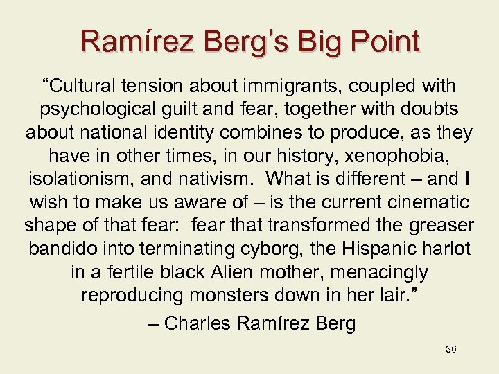 "Ramírez Berg's Big Point Ram ""Cultural tension about immigrants, coupled with psychological guilt and"