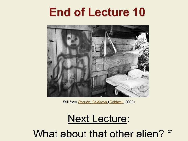 End of Lecture 10 Still from Rancho California (Caldwell, 2002) Next Lecture: What about