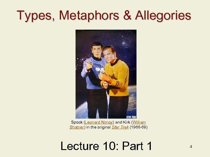 Types, Metaphors & Allegories Spock (Leonard Nimoy) and Kirk (William Shatner) in the original