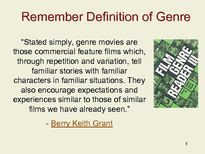 """Remember Definition of Genre """"Stated simply, genre movies are those commercial feature films which,"""