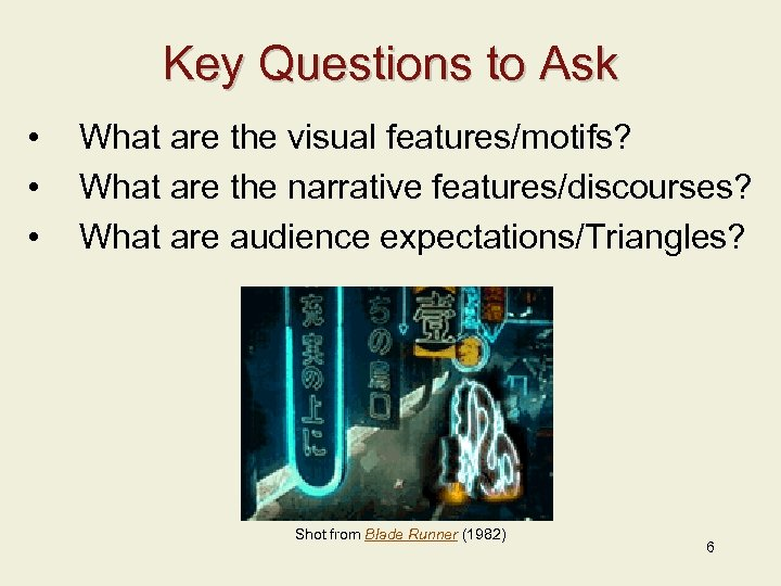 Key Questions to Ask • • • What are the visual features/motifs? What are