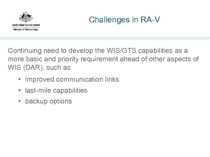 Challenges in RA-V Continuing need to develop the WIS/GTS capabilities as a more basic