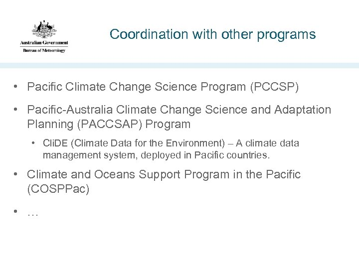 Coordination with other programs • Pacific Climate Change Science Program (PCCSP) • Pacific-Australia Climate