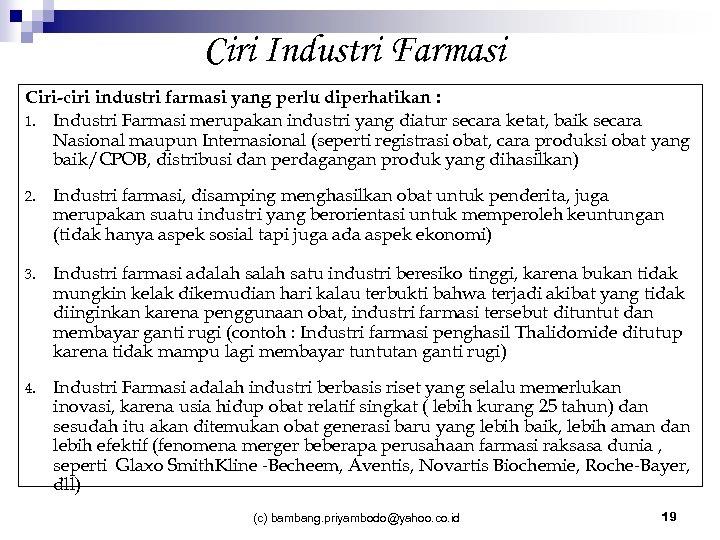 Ciri Industri Farmasi Ciri-ciri industri farmasi yang perlu diperhatikan : 1. Industri Farmasi merupakan