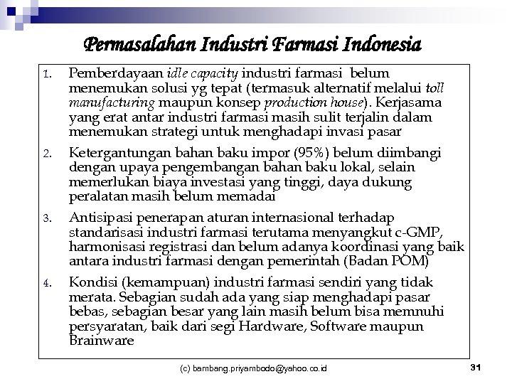 Permasalahan Industri Farmasi Indonesia 1. 2. 3. 4. Pemberdayaan idle capacity industri farmasi belum