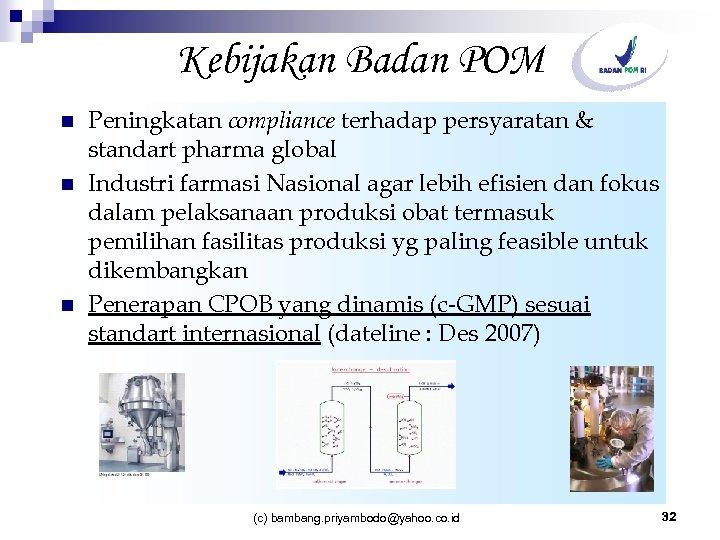 Kebijakan Badan POM n n n Peningkatan compliance terhadap persyaratan & standart pharma global
