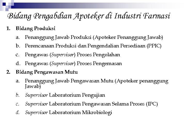 Bidang Pengabdian Apoteker di Industri Farmasi 1. Bidang Produksi a. Penanggung Jawab Produksi (Apoteker