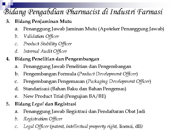 Bidang Pengabdian Pharmacist di Industri Farmasi 3. Bidang Penjaminan Mutu a. b. Validation Officer