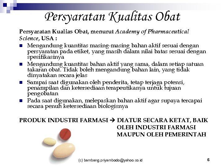 Persyaratan Kualitas Obat Persyaratan Kualias Obat, menurut Academy of Pharmaceutical Science, USA : n