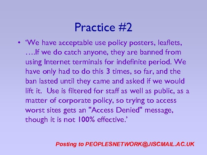Practice #2 • 'We have acceptable use policy posters, leaflets, …. If we do