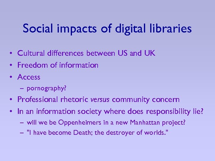Social impacts of digital libraries • Cultural differences between US and UK • Freedom
