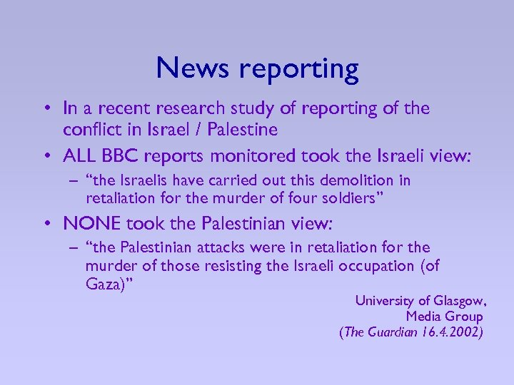News reporting • In a recent research study of reporting of the conflict in