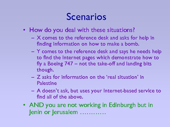 Scenarios • How do you deal with these situations? – X comes to the