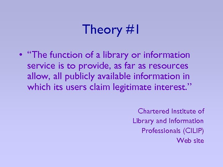 """Theory #1 • """"The function of a library or information service is to provide,"""