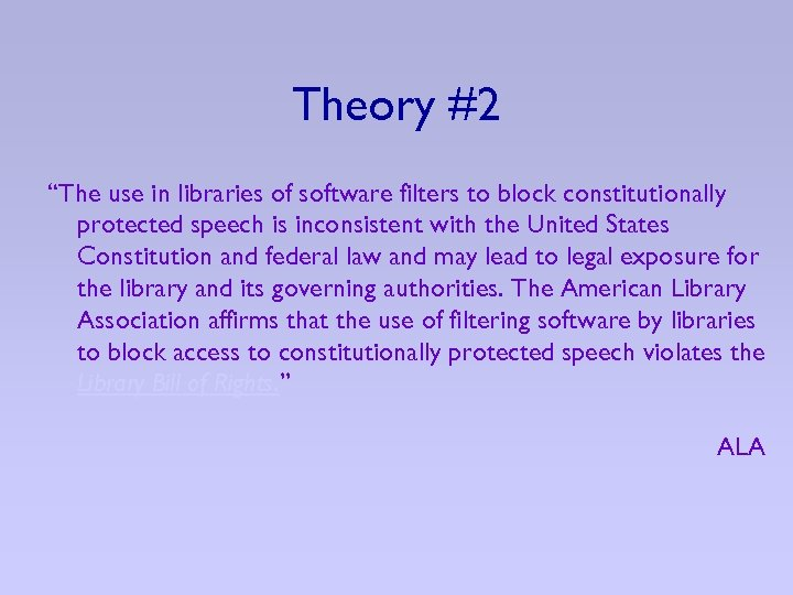 """Theory #2 """"The use in libraries of software filters to block constitutionally protected speech"""