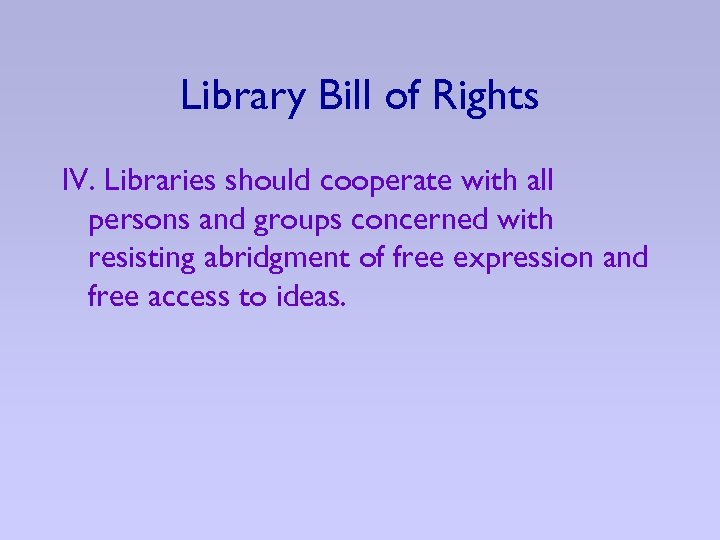 Library Bill of Rights IV. Libraries should cooperate with all persons and groups concerned
