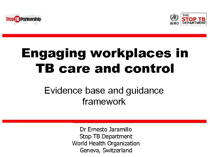Engaging workplaces in TB care and control Evidence base and guidance framework Dr Ernesto