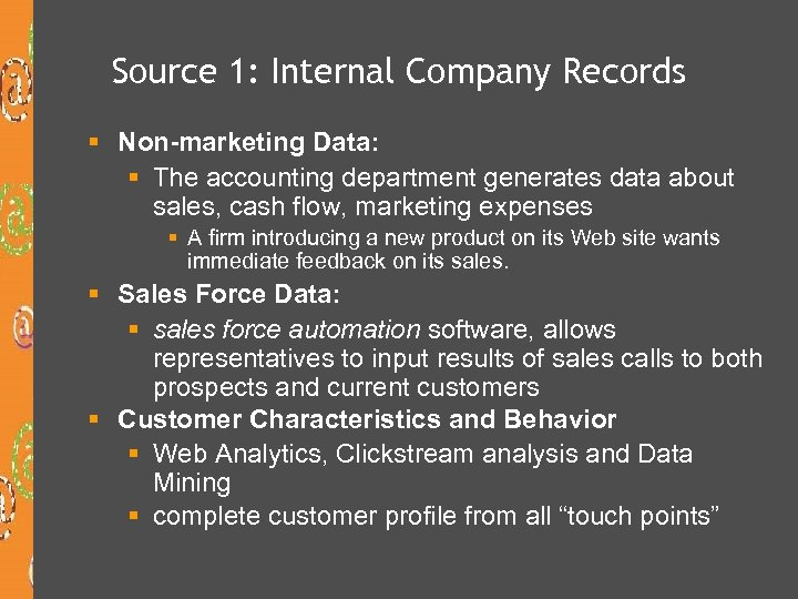 Source 1: Internal Company Records § Non-marketing Data: § The accounting department generates data