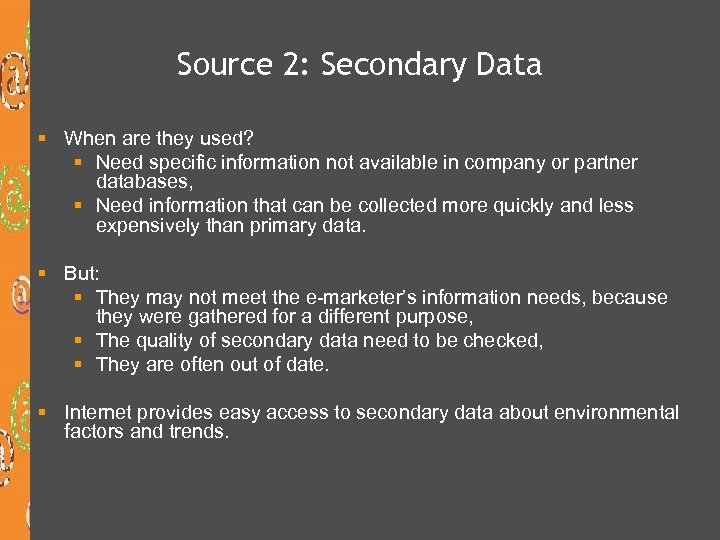Source 2: Secondary Data § When are they used? § Need specific information not