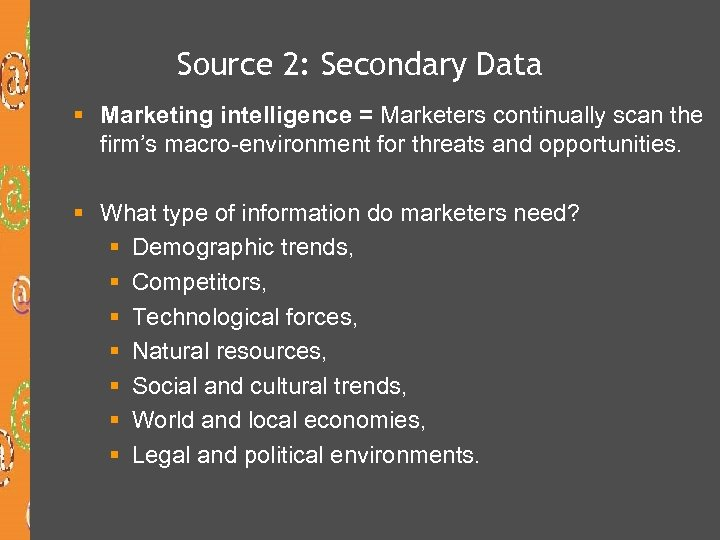 Source 2: Secondary Data § Marketing intelligence = Marketers continually scan the firm's macro-environment