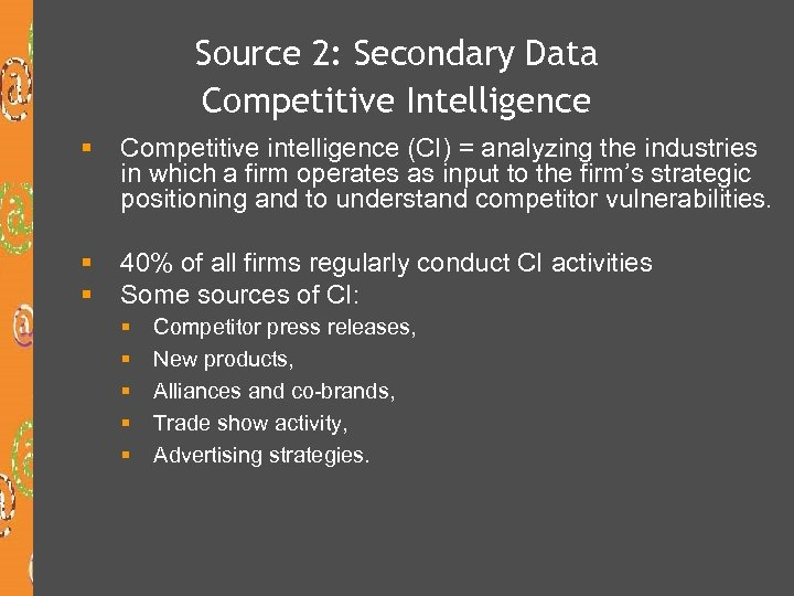 Source 2: Secondary Data Competitive Intelligence § Competitive intelligence (CI) = analyzing the industries