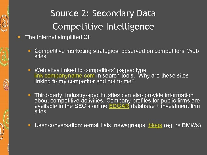 Source 2: Secondary Data Competitive Intelligence § The Internet simplified CI: § Competitive marketing