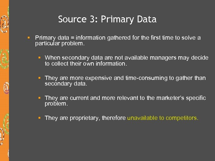 Source 3: Primary Data § Primary data = information gathered for the first time
