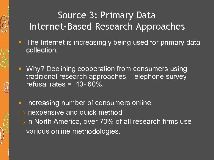 Source 3: Primary Data Internet-Based Research Approaches § The Internet is increasingly being used