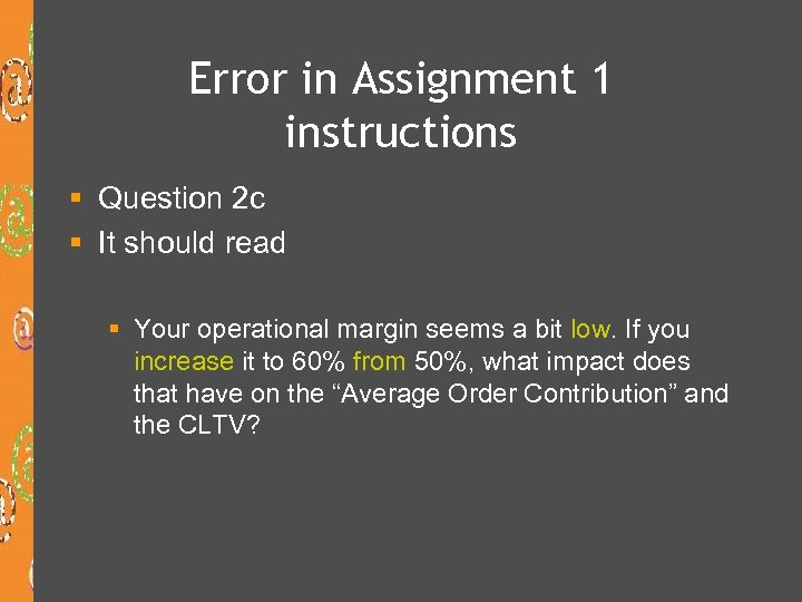 Error in Assignment 1 instructions § Question 2 c § It should read §