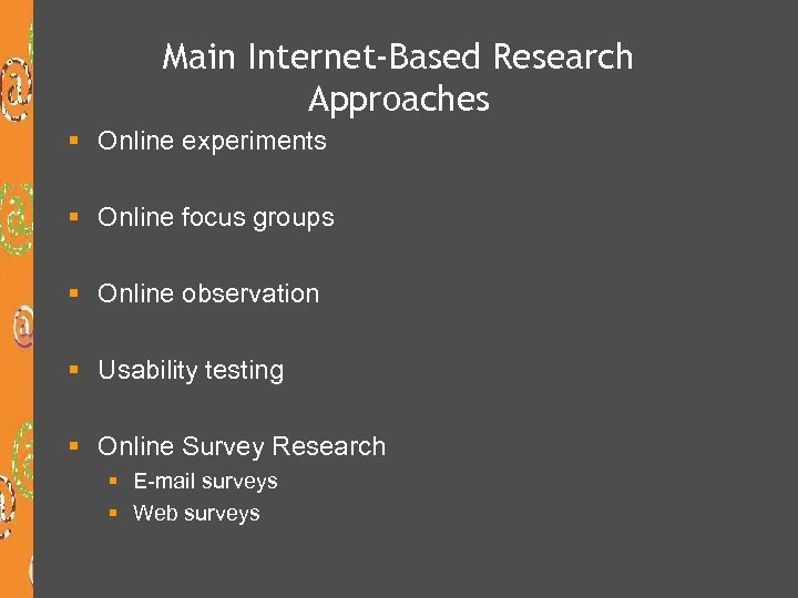 Main Internet-Based Research Approaches § Online experiments § Online focus groups § Online observation