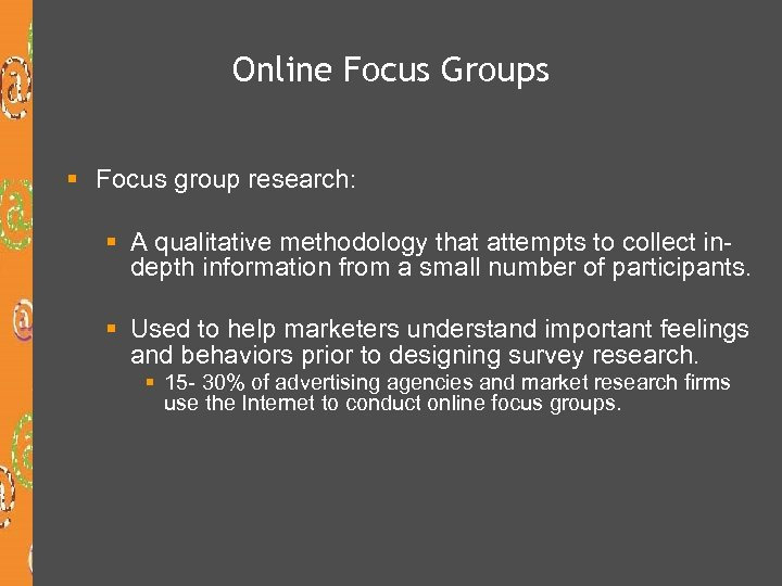 Online Focus Groups § Focus group research: § A qualitative methodology that attempts to