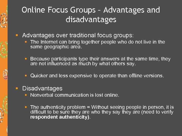 Online Focus Groups – Advantages and disadvantages § Advantages over traditional focus groups: §