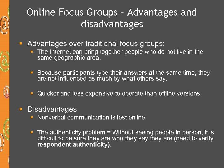 Online Focus Groups – Advantages and disadvantages § Advantages over traditional focus groups: §