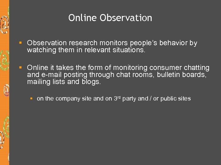 Online Observation § Observation research monitors people's behavior by watching them in relevant situations.