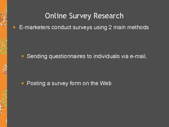 Online Survey Research § E-marketers conduct surveys using 2 main methods § Sending questionnaires