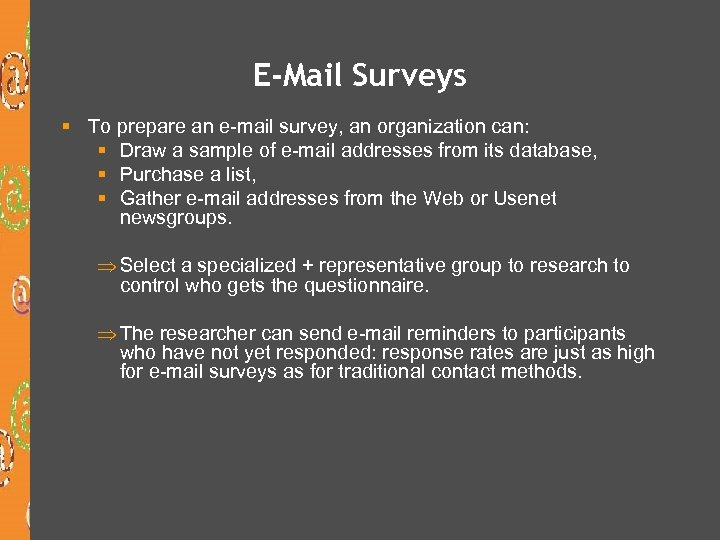 E-Mail Surveys § To prepare an e-mail survey, an organization can: § Draw a