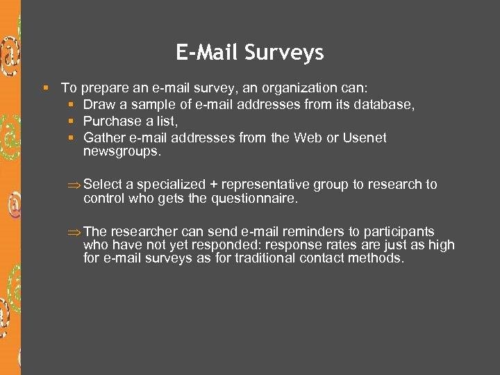 E-Mail Surveys § To prepare an e-mail survey, an organization can: § Draw a