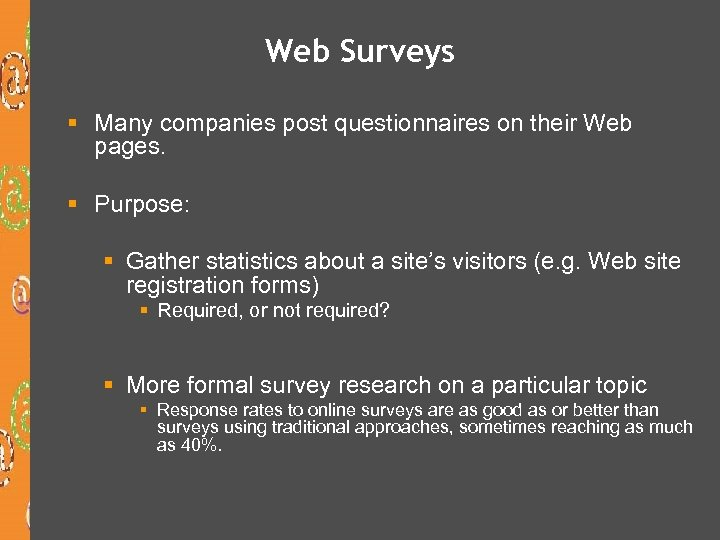 Web Surveys § Many companies post questionnaires on their Web pages. § Purpose: §