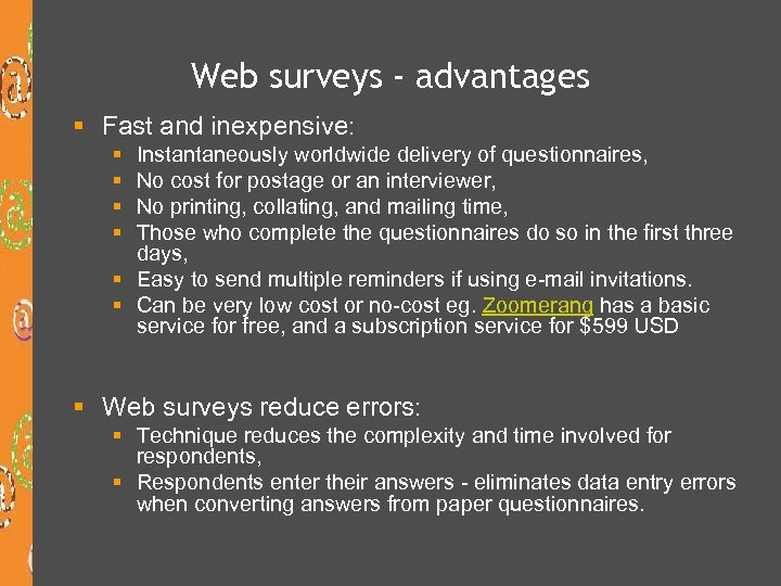 Web surveys - advantages § Fast and inexpensive: § § Instantaneously worldwide delivery of