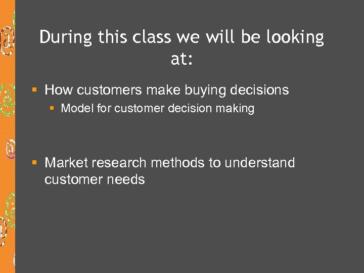 During this class we will be looking at: § How customers make buying decisions