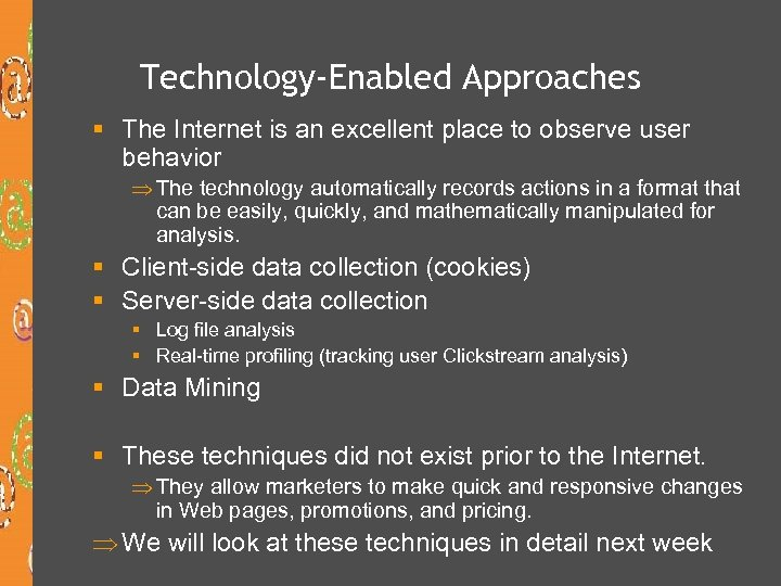 Technology-Enabled Approaches § The Internet is an excellent place to observe user behavior Þ