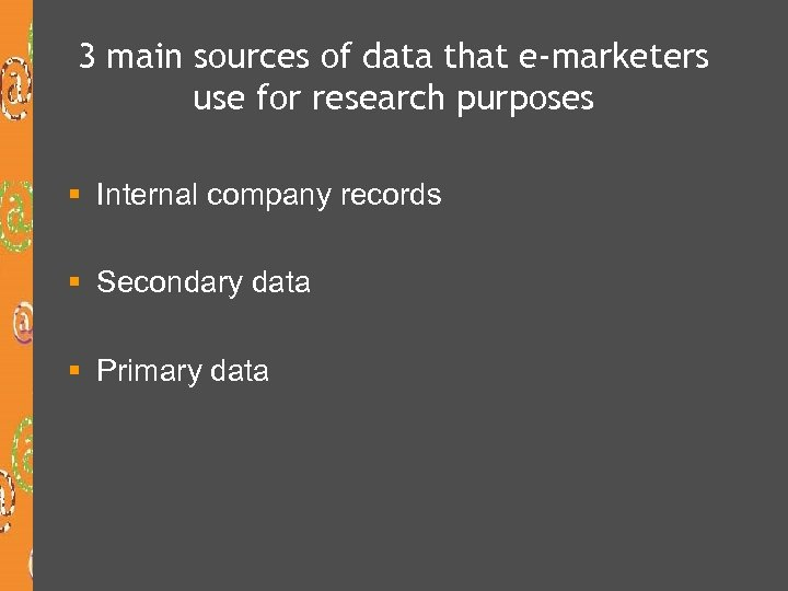 3 main sources of data that e-marketers use for research purposes § Internal company
