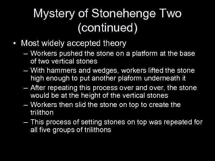 Mystery of Stonehenge Two (continued) • Most widely accepted theory – Workers pushed the