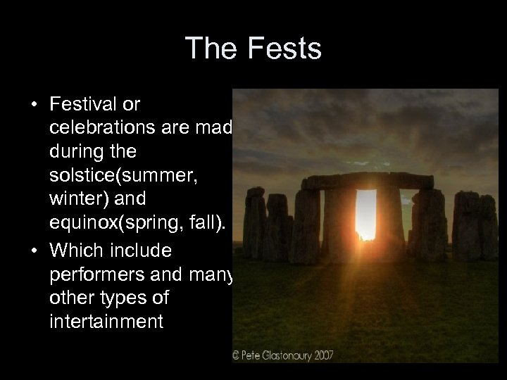 The Fests • Festival or celebrations are made during the solstice(summer, winter) and equinox(spring,