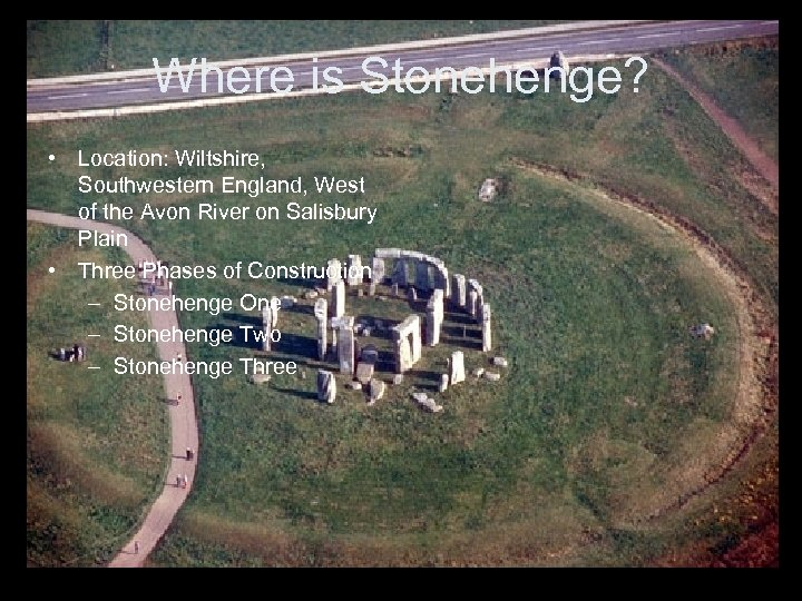 Where is Stonehenge? • Location: Wiltshire, Southwestern England, West of the Avon River on