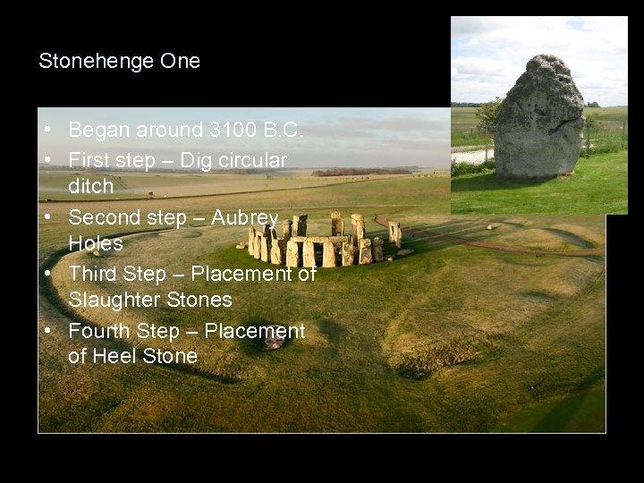 Stonehenge One • Began around 3100 B. C. • First step – Dig circular